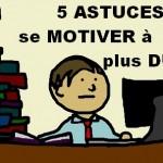 5 astuces pour se motiver à travailler plus dur